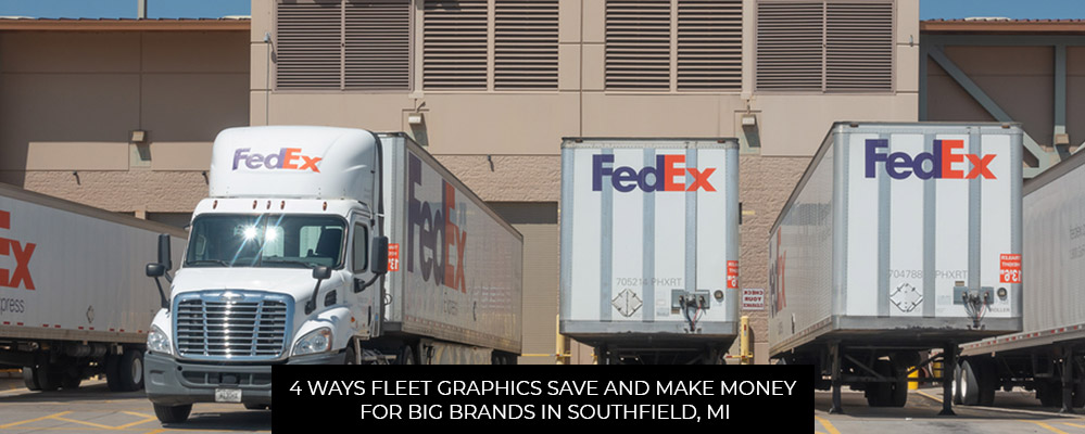 4 Ways Fleet Graphics Save And Make Money For Big Brands In Southfield, MI