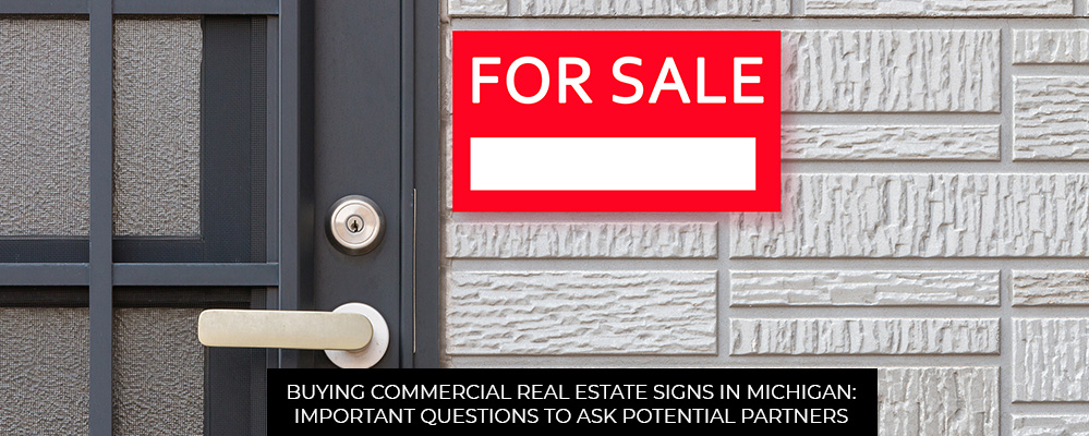 Buying Commercial Real Estate Signs In Michigan: Important Questions To Ask Potential Partners