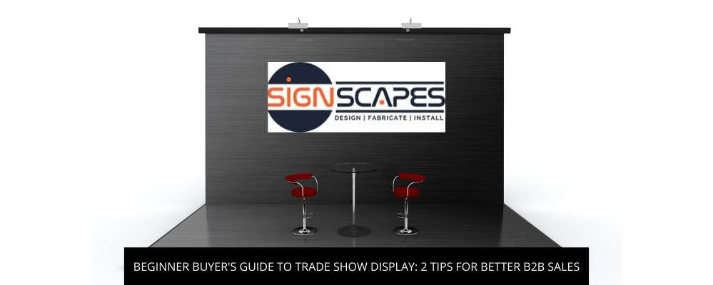 Beginner Buyer's Guide to Trade Show Display: 2 Tips for Better B2B Sales