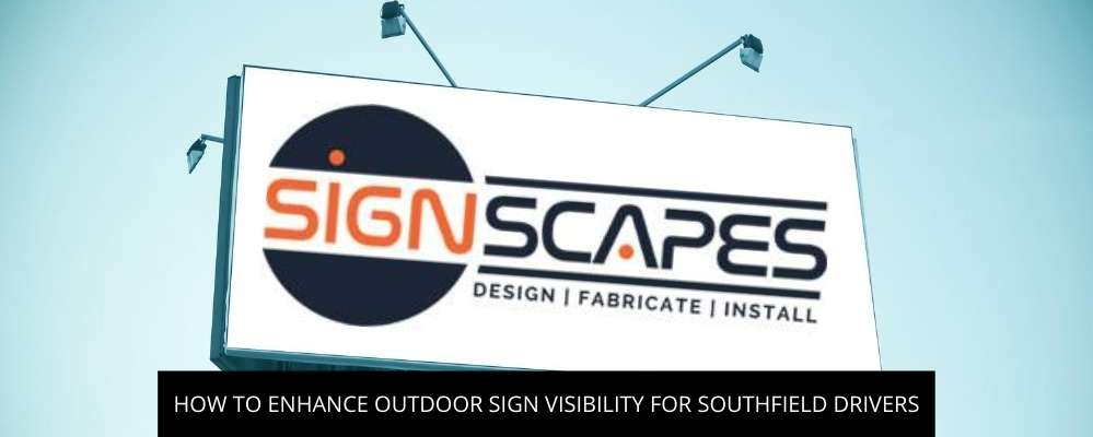 How To Enhance Outdoor Sign Visibility For Southfield Drivers