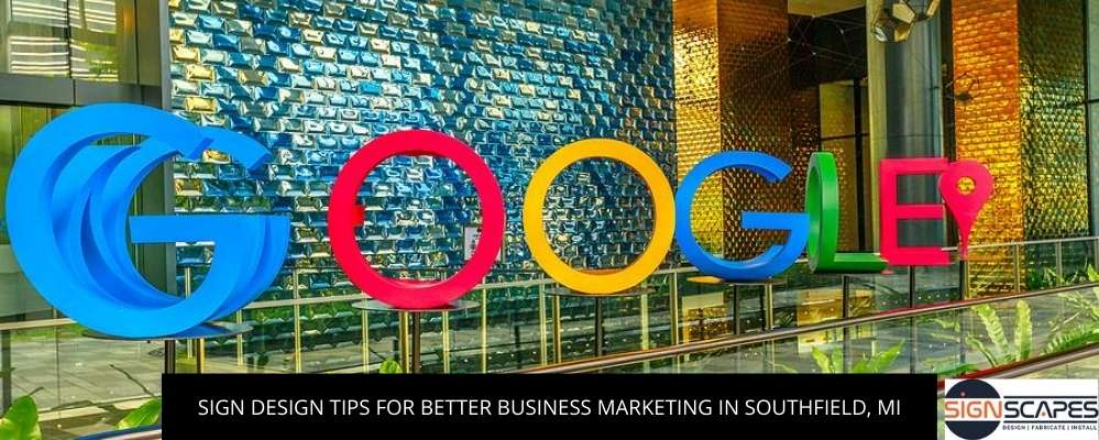 Sign Design Tips For Better Business Marketing In Southfield, MI