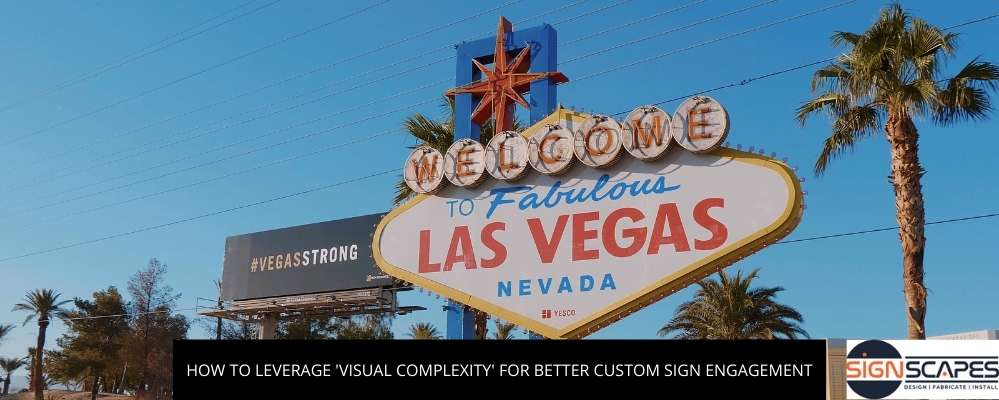 How To Leverage 'Visual Complexity' For Better Custom Sign Engagement