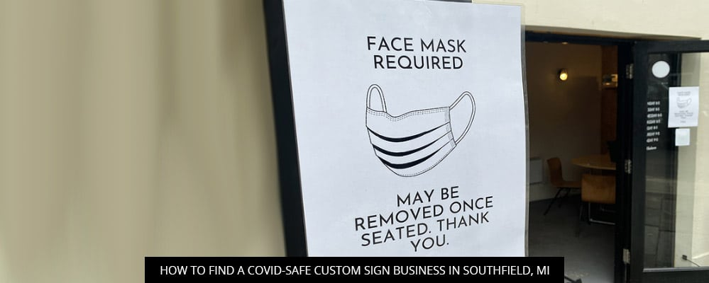 How To Find A COVID-Safe Custom Sign Business In Southfield, MI