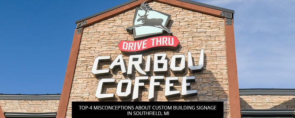 Top-4 Misconceptions About Custom Building Signage In Southfield, MI