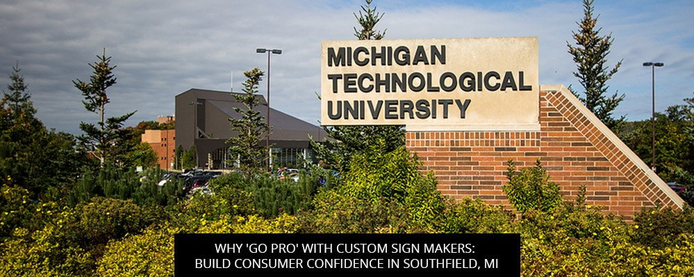Why 'Go Pro' With Custom Sign Makers: Build Consumer Confidence In Southfield, MI